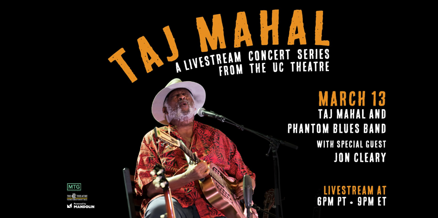Taj Mahal & Phantom Blues Band with Special Guest Jon Cleary Livestream Taj Mahal will be live at the UC THeatre